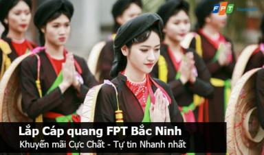 Lắp Mạng FPT Bắc Ninh Vô Vàn Khuyến Mãi Mới Nhất